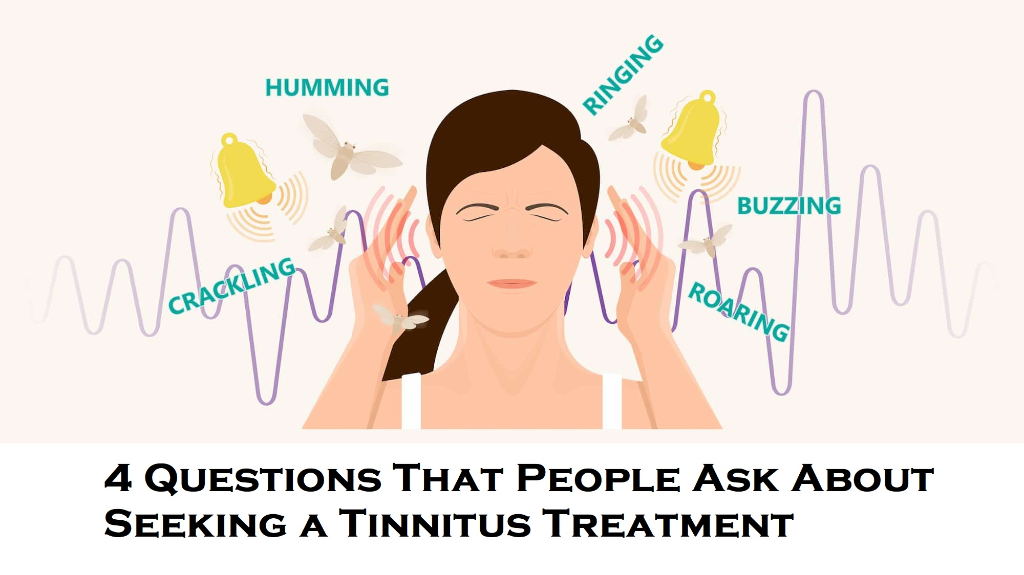 4 Questions That People Ask About Seeking a Tinnitus Treatment